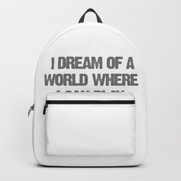 I dream of a world where I can play video games all day Backpack