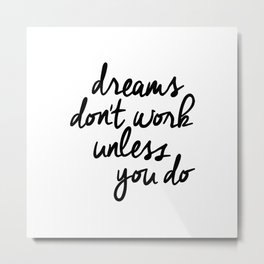 Dreams Don't Work Unless You Do black and white modern typographic quote canvas wall art home decor Metal Print