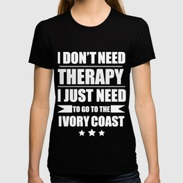 Don't Need Therapy Need to go to Ivory Coast Vacation Wanderlust T-shirt