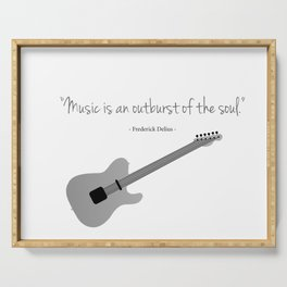 Guitars with a famous quote. Music is an outburst of the soul by Frederick delius Serving Tray