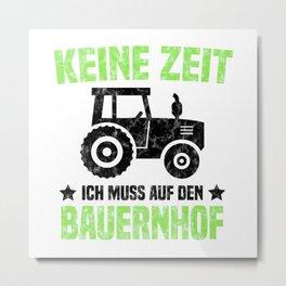 Keine Zeit Ich Muss Auf Den Bauernhof T Shirt Bauer TShirt Traktor Shirt Spruch Geschenk Metal Print