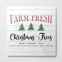 Farm Fresh Christmas Trees Farmhouse sign Rustic Wood Metal Print