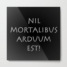 Nil mortalibus arduum est Metal Print