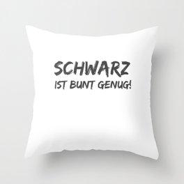 Schwarz ist Bunt genug Lustiger Spruch für Mann und Frau Throw Pillow