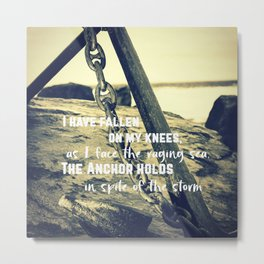 The Anchor Holds Metal Print