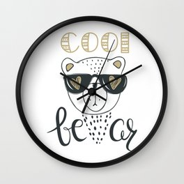 Cool Bear - Cute bear wear glasses - Funny hand drawn quotes illustration. Funny humor. Life sayings. Wall Clock