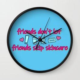 Friends Don't Let Friends Skip Skincare Wall Clock