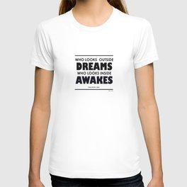 Who Looks Outside Dreams, Who Looks Inside Awakes T-shirt