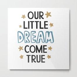Our Little Dream Come shirt tshirt tees Metal Print