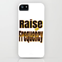 Raise The Frequency iPhone Case