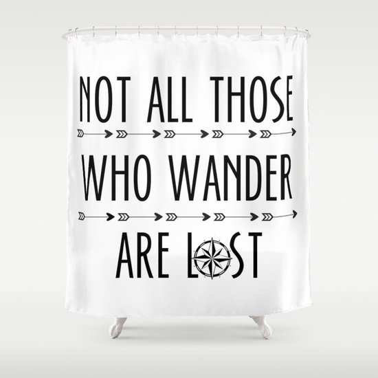 Marvelous Not All Those Who Wander Are Lost Shower Curtain