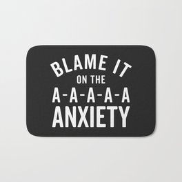 Blame It On Anxiety Funny Quote Badematte
