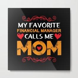 My favorite financial manager calls me mom Metal Print