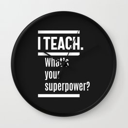 I teach. What is Your Superpower? Wall Clock