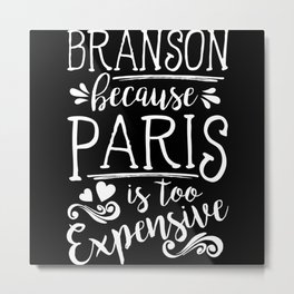 Branson Because Paris Is Too Expensive Metal Print