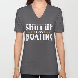 Boater Shut Up I'm Boating Boat Lover Unisex V-Neck