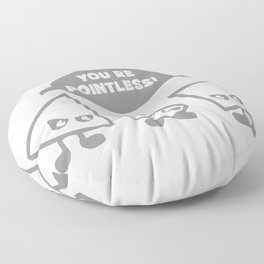 You're Pointless Floor Pillow