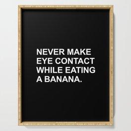 Never make eye contact while eating a banana Serving Tray