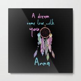 A dream came true with you Anna dreamcatcher Metal Print