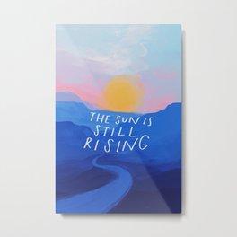 The Sun Is Still Rising Metal Print