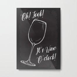 Oh! Look! It's Wine O'clock! Metal Print