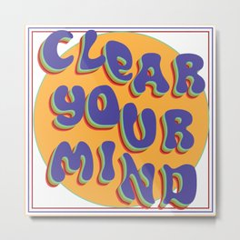 clear your mind Metal Print
