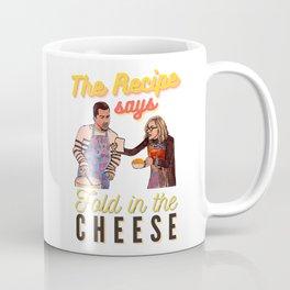 The Recipe Says Fold In The Cheese Coffee Mug