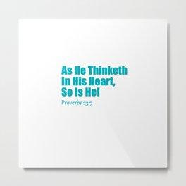 As He Thinketh Proverbs 23.7 Turquoise & White  Metal Print