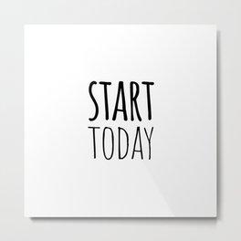 Start today Metal Print