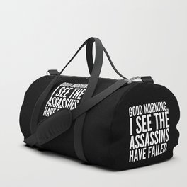 Good morning, I see the assassins have failed. (Black) Duffle Bag