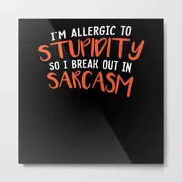 I'm Allergic To Stupidity Sarcasm Stupid Metal Print