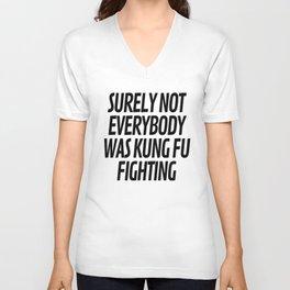 Surely Not Everybody Was Kung Fu Fighting Unisex V-Ausschnitt