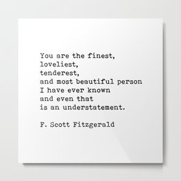 You Are The Finest Loveliest Tenderest, F. Scott Fitzgerald Quote Metal Print