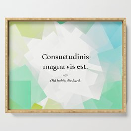 Latin quote: Consuetudinis magna vis est, old habits die hard Serving Tray