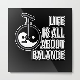 Unicycling Life is all about balance ying and yang Metal Print
