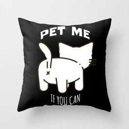 Pet me - If You Can Cat Showing Butt Throw Pillow