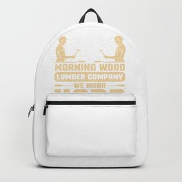 Humorous Morning Lumber Company We Work Hard Backpack