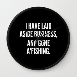 I have laid aside business and gone a fishing Wall Clock