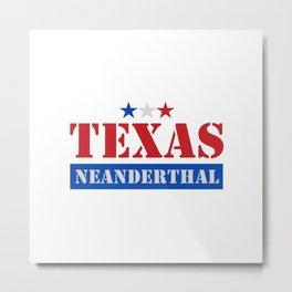 TEXAS NEANDERTHAL Metal Print