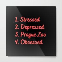 Stressed. Depressed. Prague Zoo. Obsessed. Metal Print