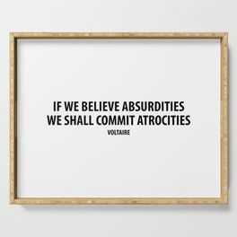 """""""If We Believe Absurdities, We Shall Commit Atrocities"""" (white) Serving Tray"""