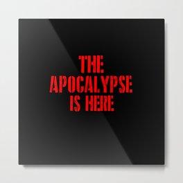 the apocalypse is here Metal Print