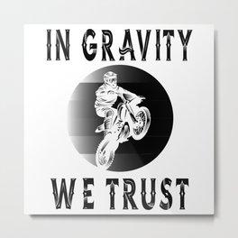 In Gravity We Trust Metal Print