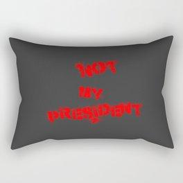 Not my president, no him! Rectangular Pillow