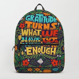 gratitude turns what we have into enough Backpack