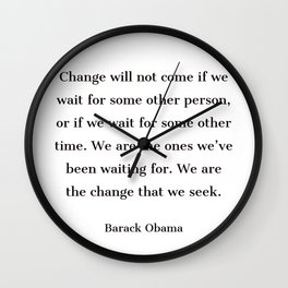 Change will not come if we wait for some other person - Barack Obama  quote Wall Clock