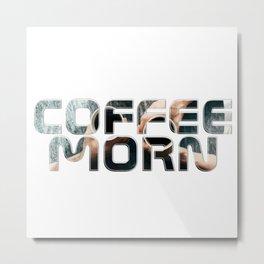 coffee morn Metal Print