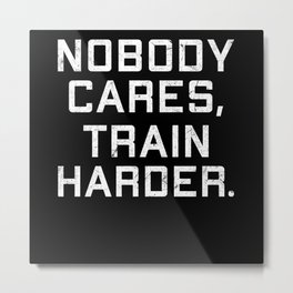 Nobody Cares Train Harder Motivation Gym Athlete Metal Print