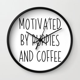 Motivated By Puppies And Coffee   gift idea Wall Clock