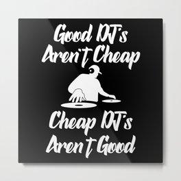 good dj s arent cheap Metal Print